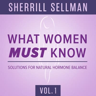 What Women MUST Know, Vol. 1 by Sherrill Sellman audiobook