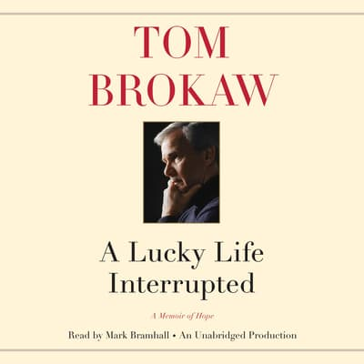 A Lucky Life Interrupted by Tom Brokaw audiobook