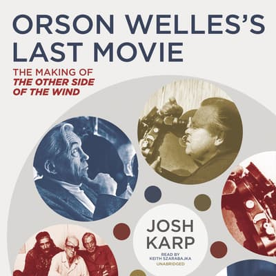 Orson Welles's Last Movie by Josh Karp audiobook