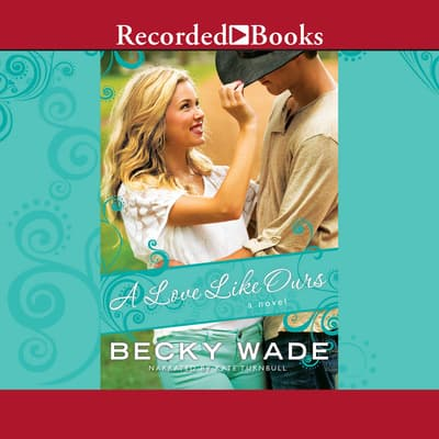 A Love Like Ours by Becky Wade audiobook