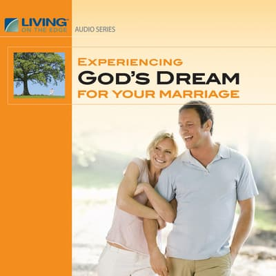 Experiencing God's Dream for Your Marriage by Chip Ingram audiobook