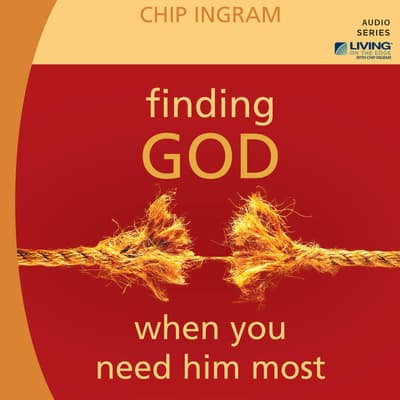 Finding God When You Need Him Most by Chip Ingram audiobook