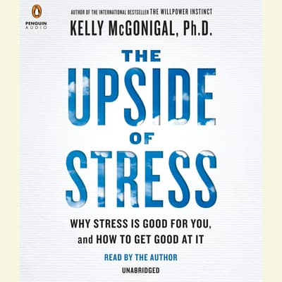 The Upside of Stress by Kelly McGonigal audiobook
