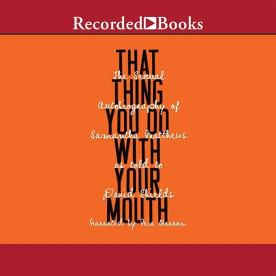That Thing You Do with Your Mouth by David Shields audiobook