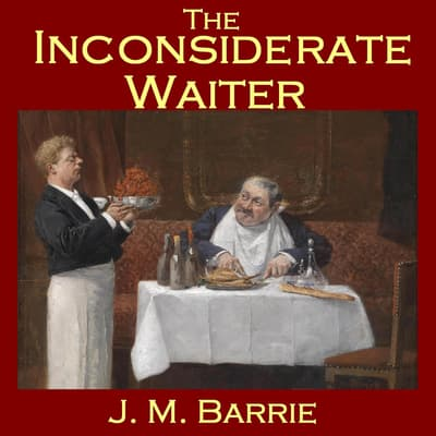 The Inconsiderate Waiter by J. M. Barrie audiobook