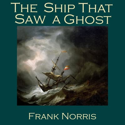 The Ship That Saw a Ghost by Frank Norris audiobook