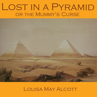 Lost in a Pyramid by Louisa May Alcott audiobook