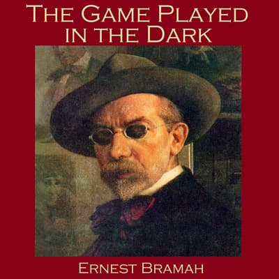 The Game Played in the Dark by Ernest Bramah audiobook
