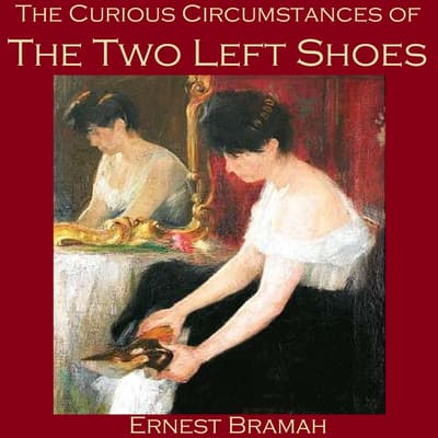 The Curious Circumstances of the Two Left Shoes by Ernest Bramah audiobook