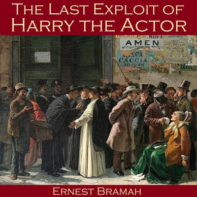 The Last Exploit of Harry the Actor by Ernest Bramah audiobook