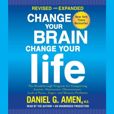 Change Your Brain, Change Your Life (Revised and Expanded) by Daniel G. Amen audiobook