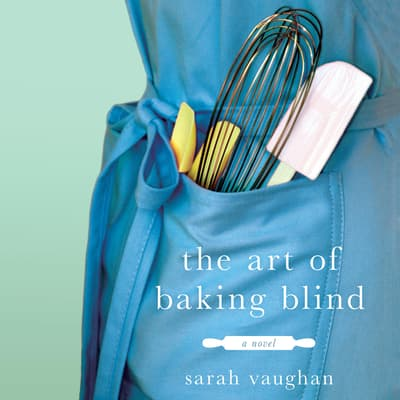 The Art of Baking Blind by Sarah Vaughan audiobook