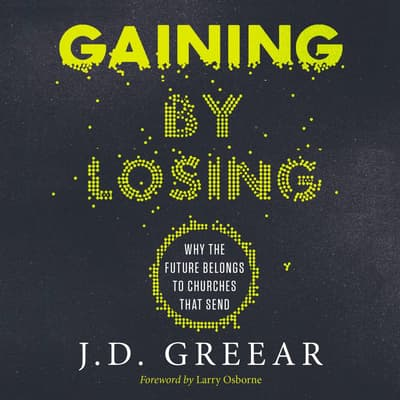 Gaining By Losing by J. D. Greear audiobook