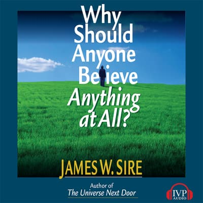 Why Should Anyone Believe Anything At All? by James W. Sire audiobook