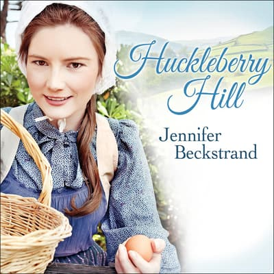 Huckleberry Hill by Jennifer Beckstrand audiobook