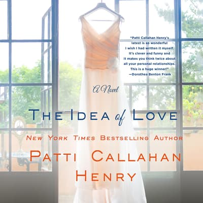 The Idea of Love by Patti Callahan Henry audiobook