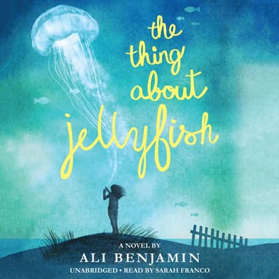 The Thing About Jellyfish by Ali Benjamin audiobook
