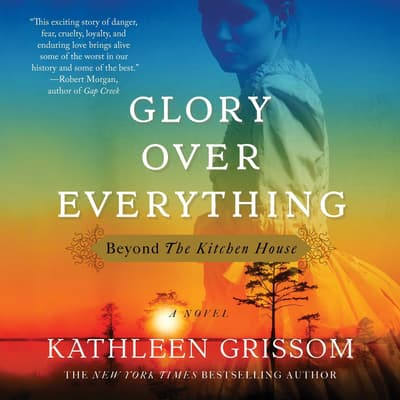 Glory over Everything by Kathleen Grissom audiobook
