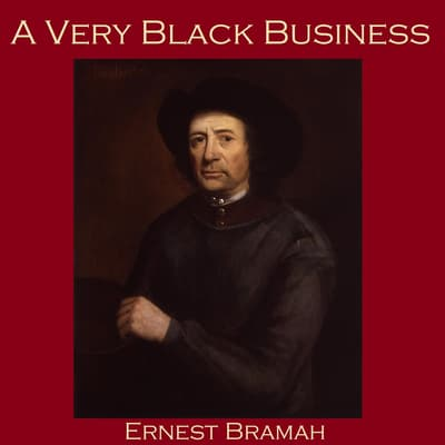 A Very Black Business by Ernest Bramah audiobook