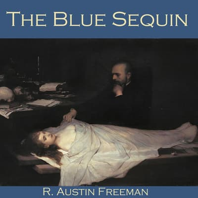The Blue Sequin by R. Austin Freeman audiobook