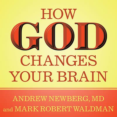 How God Changes Your Brain by Andrew Newberg audiobook