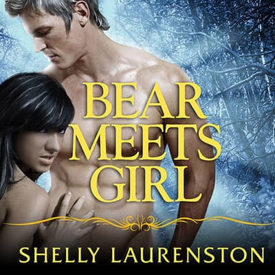 Bear Meets Girl by Shelly Laurenston audiobook