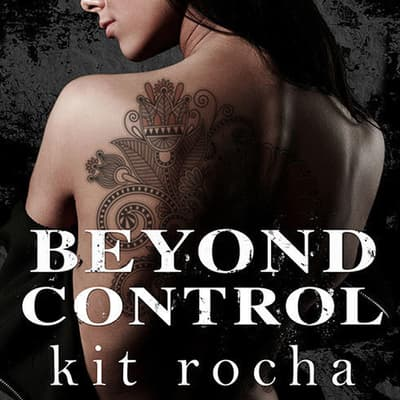 Beyond Control by Kit Rocha audiobook