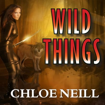 Wild Things by Chloe Neill audiobook