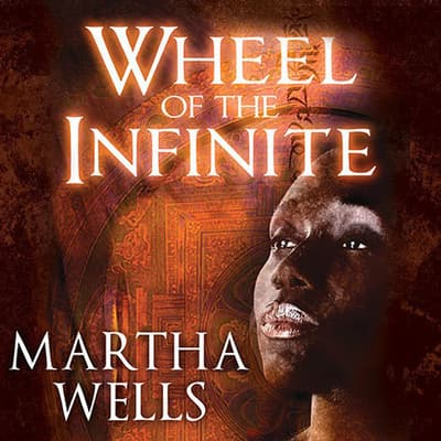 Wheel of the Infinite by Martha Wells audiobook