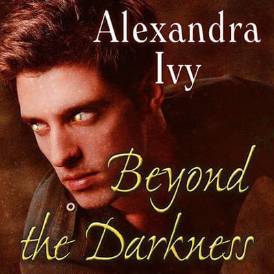 Beyond the Darkness by Alexandra Ivy audiobook