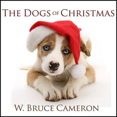 The Dogs of Christmas by W. Bruce Cameron audiobook