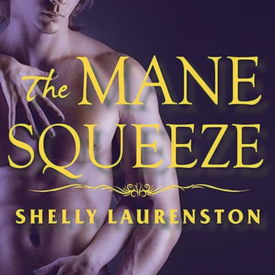 The Mane Squeeze by Shelly Laurenston audiobook