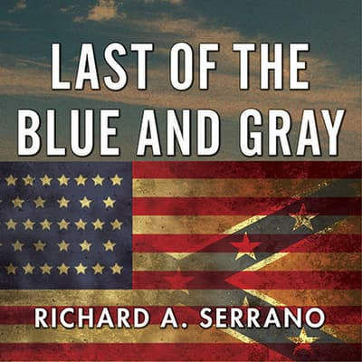Last of the Blue and Gray by Richard A. Serrano audiobook
