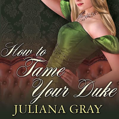 How to Tame Your Duke by Juliana Gray audiobook