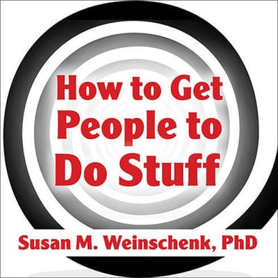 How to Get People to Do Stuff by PhD Weinschenk audiobook