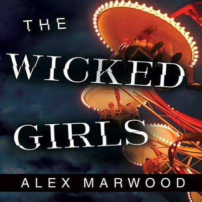 The Wicked Girls by Alex Marwood audiobook