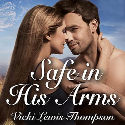 Safe in His Arms by Vicki Lewis Thompson audiobook