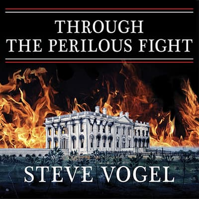 Through the Perilous Fight by Steve Vogel audiobook