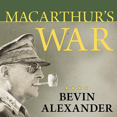 MacArthur's War by Bevin Alexander audiobook