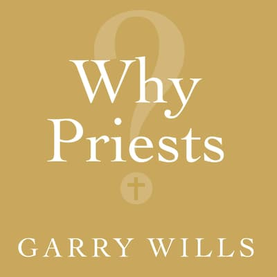 Why Priests? by Garry Wills audiobook