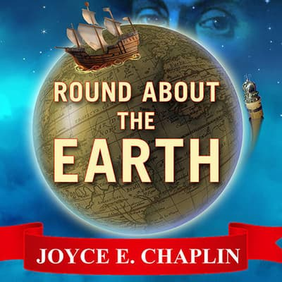 Round About the Earth by Joyce E. Chaplin audiobook
