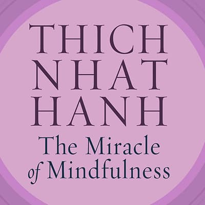 The Miracle of Mindfulness by Thich Nhat Hanh audiobook