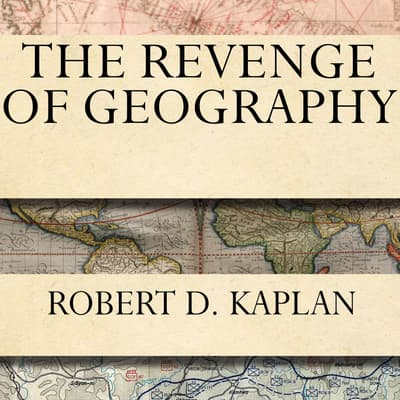 The Revenge of Geography by Robert D. Kaplan audiobook