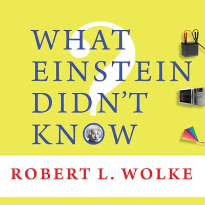 What Einstein Didn't Know by Robert L. Wolke audiobook