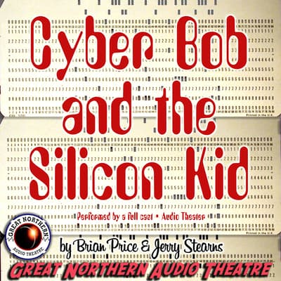 Cyber Bob and the Silicon Kid by Brian Price audiobook