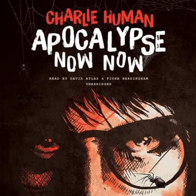 Apocalypse Now Now by Charlie Human audiobook