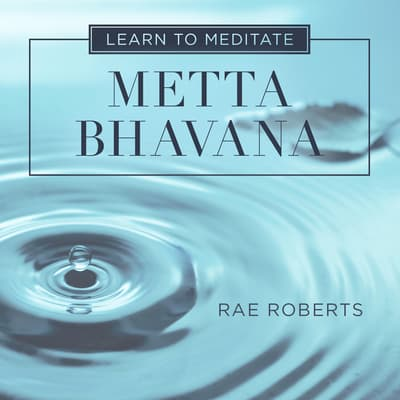 Learn to Meditate: Metta Bhavana by Rae Roberts audiobook