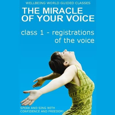 The Miracle of Your Voice - Class 1 - Registrations by Barbara Ann Grant audiobook