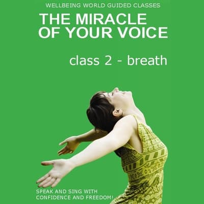 The Miracle of Your Voice - Class 2 – Breath by Barbara Ann Grant audiobook