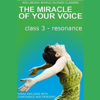 The Miracle of Your Voice - Class 3 – Resonance by Barbara Ann Grant audiobook